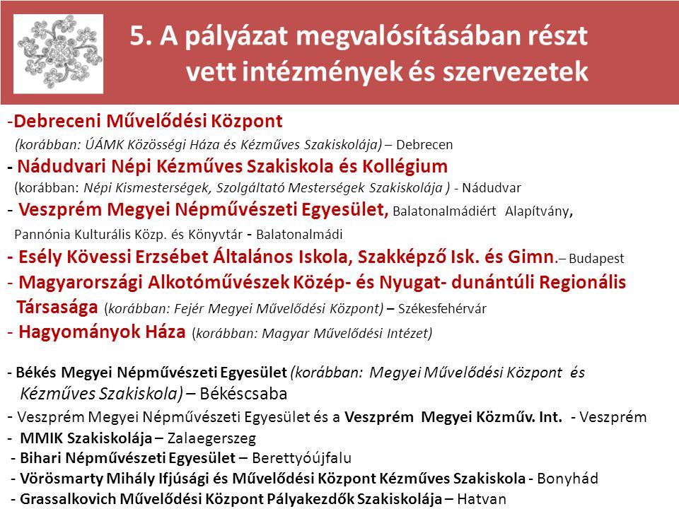 5. A pályázat megvalósításában részt vett intézmények és szervezetek -Debreceni Művelődési Központ (korábban: ÚÁMK Közösségi Háza és Kézműves Szakisko