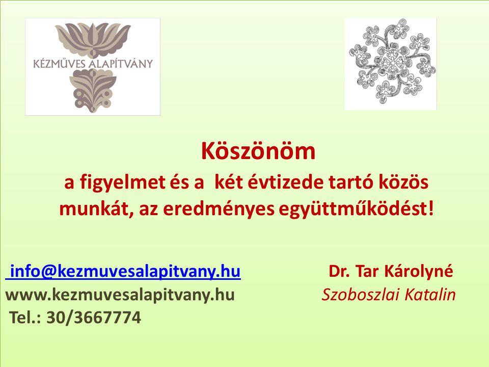 Köszönöm a figyelmet és a két évtizede tartó közös munkát, az eredményes együttműködést! info@kezmuvesalapitvany.hu Dr. Tar Károlyné www.kezmuvesalapi