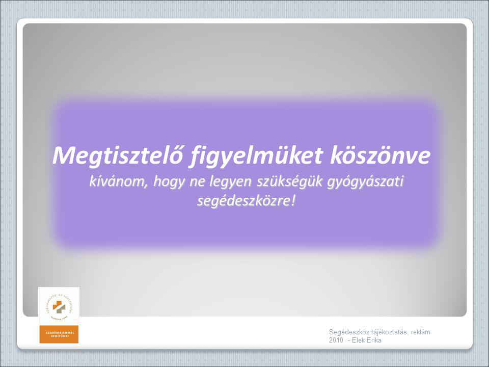 Segédeszköz tájékoztatás, reklám 2010 - Elek Erika Megtisztelő figyelmüket köszönve kívánom, hogy ne legyen szükségük gyógyászati segédeszközre!