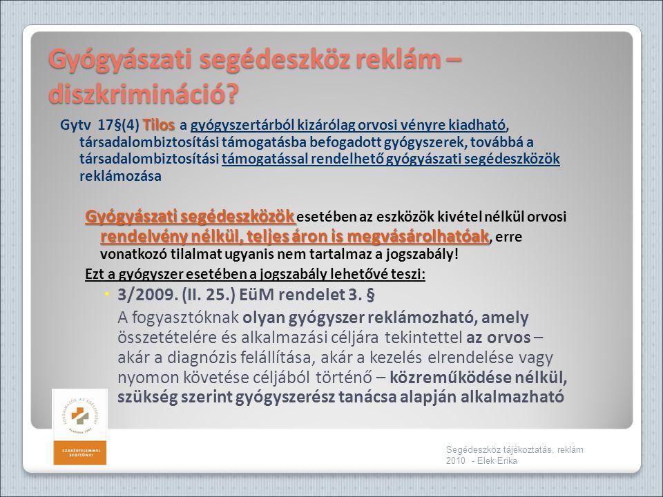 Gyógyászati segédeszköz reklám – diszkrimináció? Tilos Gytv 17§(4) Tilos a gyógyszertárból kizárólag orvosi vényre kiadható, társadalombiztosítási tám