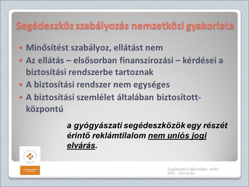 Segédeszköz szabályozás nemzetközi gyakorlata  Minősítést szabályoz, ellátást nem  Az ellátás – elsősorban finanszírozási – kérdései a biztosítási r