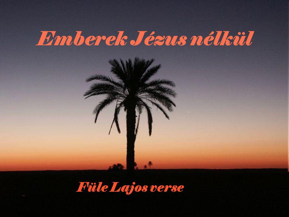 Emberek Jézus nélkül Füle Lajos verse