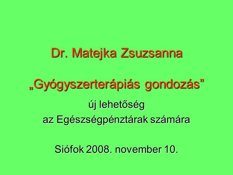 """Dr. Matejka Zsuzsanna """"Gyógyszerterápiás gondozás"""" új lehetőség az Egészségpénztárak számára Siófok 2008. november 10."""