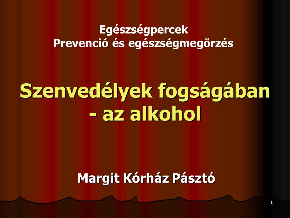 1 Szenvedélyek fogságában - az alkohol Margit Kórház Pásztó Egészségpercek Prevenció és egészségmegőrzés