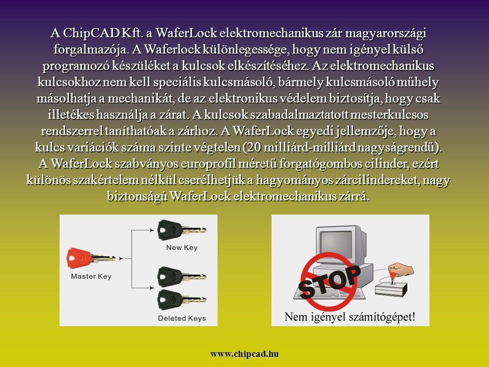 www.chipcad.hu A ChipCAD Kft.a WaferLock elektromechanikus zár magyarországi forgalmazója.