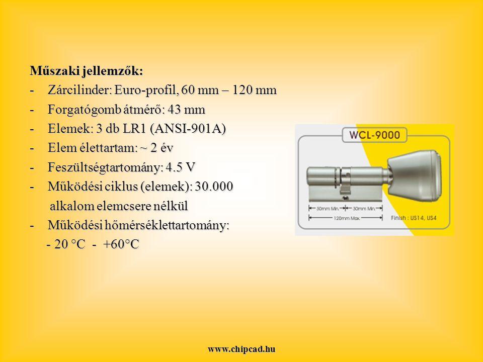 www.chipcad.hu Műszaki jellemzők: -Zárcilinder: Euro-profil, 60 mm – 120 mm -Forgatógomb átmérő: 43 mm -Elemek: 3 db LR1 (ANSI-901A) -Elem élettartam: ~ 2 év -Feszültségtartomány: 4.5 V -Működési ciklus (elemek): 30.000 alkalom elemcsere nélkül alkalom elemcsere nélkül -Működési hőmérséklettartomány: - 20 °C - +60°C - 20 °C - +60°C