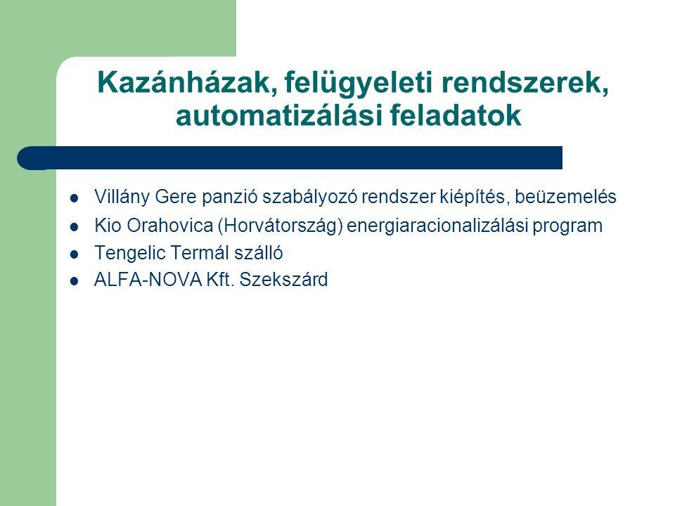 Kazánházak, felügyeleti rendszerek, automatizálási feladatok  Villány Gere panzió szabályozó rendszer kiépítés, beüzemelés  Kio Orahovica (Horvátország) energiaracionalizálási program  Tengelic Termál szálló  ALFA-NOVA Kft.