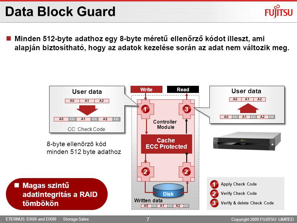ETERNUS DX60 and DX80 Storage Sales CacheProtector  Áramkimaradás esetén gyors helyreállítása  CompactFlash kártyát és a kondenzátort nem kell ellenőrizni, karbantartani  Az akkumulátorok helyett kondenzátor-technológiával írja nemfelejtő (non-volatile) CompactFlash-memóriába a RAID-vezérlő gyorsítótárának tartalmát áramkimaradás esetén.