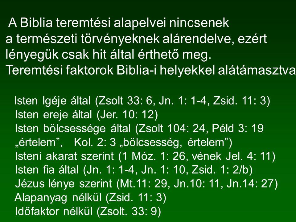 A Biblia teremtési alapelvei nincsenek a természeti törvényeknek alárendelve, ezért lényegük csak hit által érthető meg. Teremtési faktorok Biblia-i h