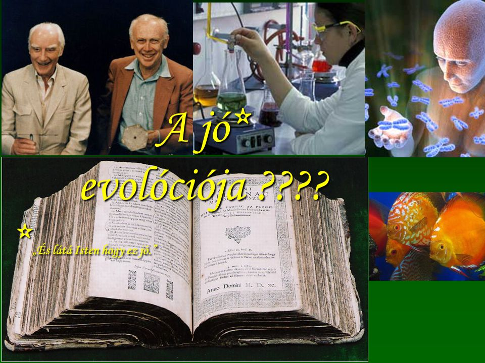 """Természettudományos tankönyv-e a Biblia? A jó* evolóciója ???? * """"És látá Isten hogy ez jó."""" * """"És látá Isten hogy ez jó."""""""