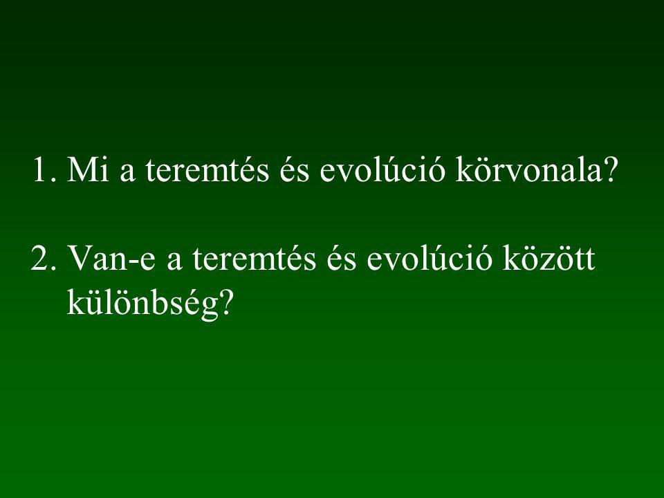 1. Mi a teremtés és evolúció körvonala? 2. Van-e a teremtés és evolúció között különbség?