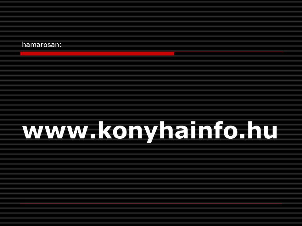 hamarosan: www.konyhainfo.hu