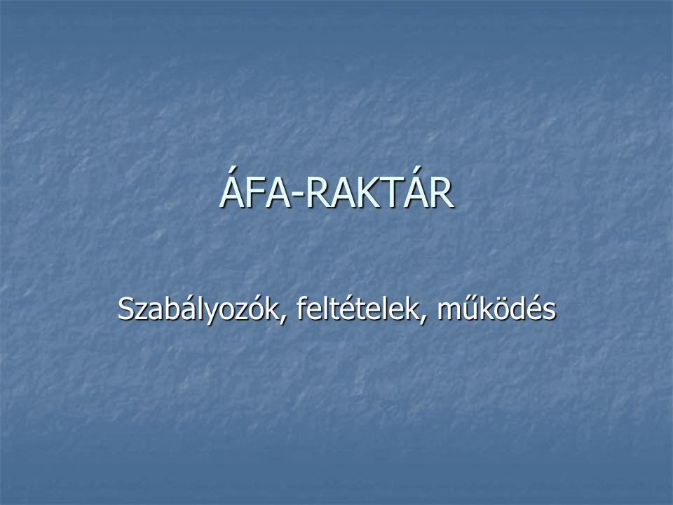 Tartalom  1.ÁFA-raktár definíciója  2. Vonatkozó jogszabályok  3.