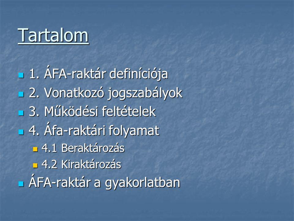 Tartalom  1. ÁFA-raktár definíciója  2. Vonatkozó jogszabályok  3. Működési feltételek  4. Áfa-raktári folyamat  4.1 Beraktározás  4.2 Kiraktáro