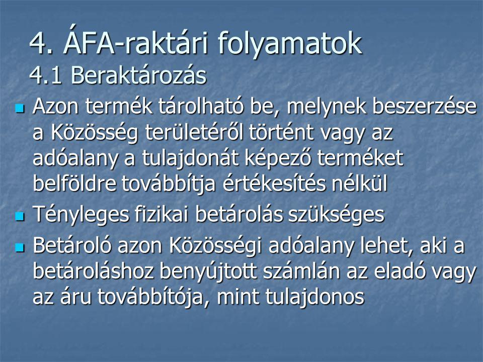 4. ÁFA-raktári folyamatok 4.1 Beraktározás  Azon termék tárolható be, melynek beszerzése a Közösség területéről történt vagy az adóalany a tulajdonát