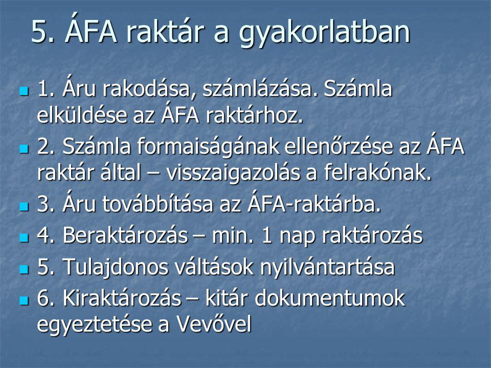 5. ÁFA raktár a gyakorlatban  1. Áru rakodása, számlázása. Számla elküldése az ÁFA raktárhoz.  2. Számla formaiságának ellenőrzése az ÁFA raktár ált