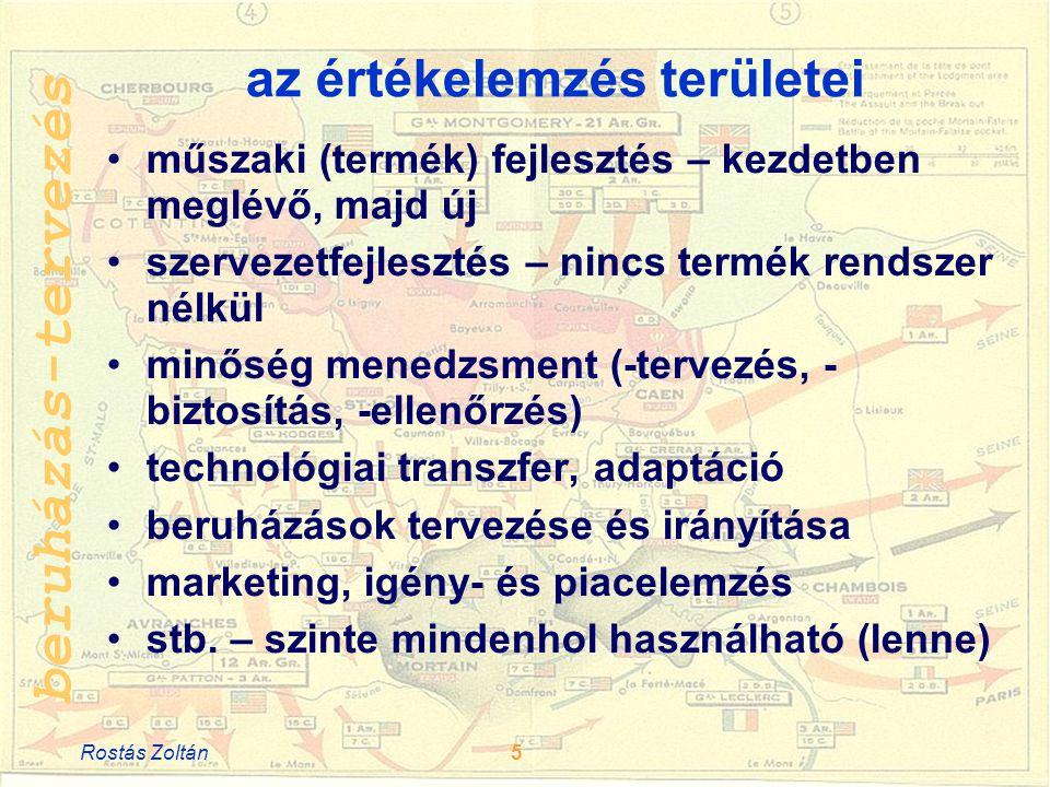 beruházás-tervezés az értékelemzés területei •műszaki (termék) fejlesztés – kezdetben meglévő, majd új •szervezetfejlesztés – nincs termék rendszer nélkül •minőség menedzsment (-tervezés, - biztosítás, -ellenőrzés) •technológiai transzfer, adaptáció •beruházások tervezése és irányítása •marketing, igény- és piacelemzés •stb.