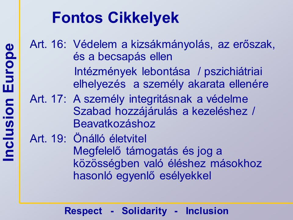 """Inclusion Europe Respect - Solidarity - Inclusion 12-es cikkely •""""A jog előtti egyenlő elismerés kifejezi, hogy a(z értelmi) fogyatékossággal élőknek ugyanolyan jogaik vannak, mint más állampolgároknak."""