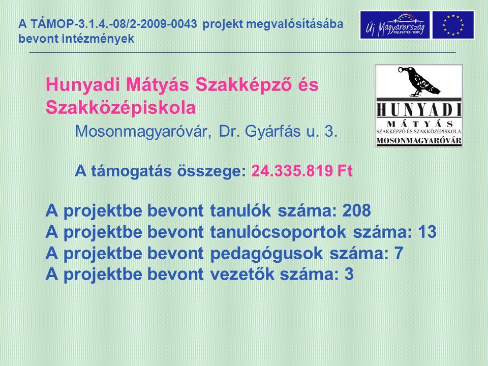 A TÁMOP-3.1.4.-08/2-2009-0043 projekt megvalósításába bevont intézmények Hunyadi Mátyás Szakképző és Szakközépiskola Mosonmagyaróvár, Dr.