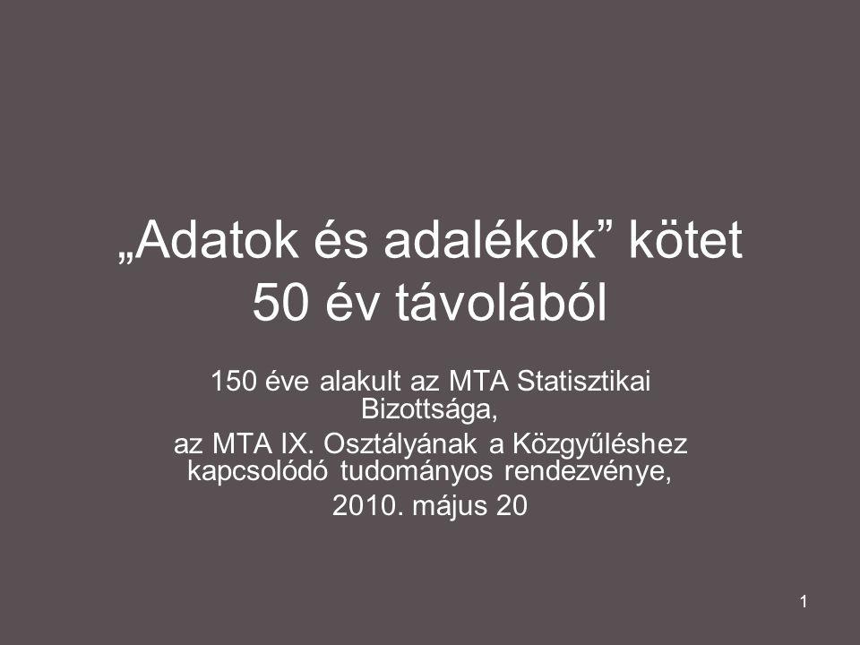 """1 """"Adatok és adalékok kötet 50 év távolából 150 éve alakult az MTA Statisztikai Bizottsága, az MTA IX."""