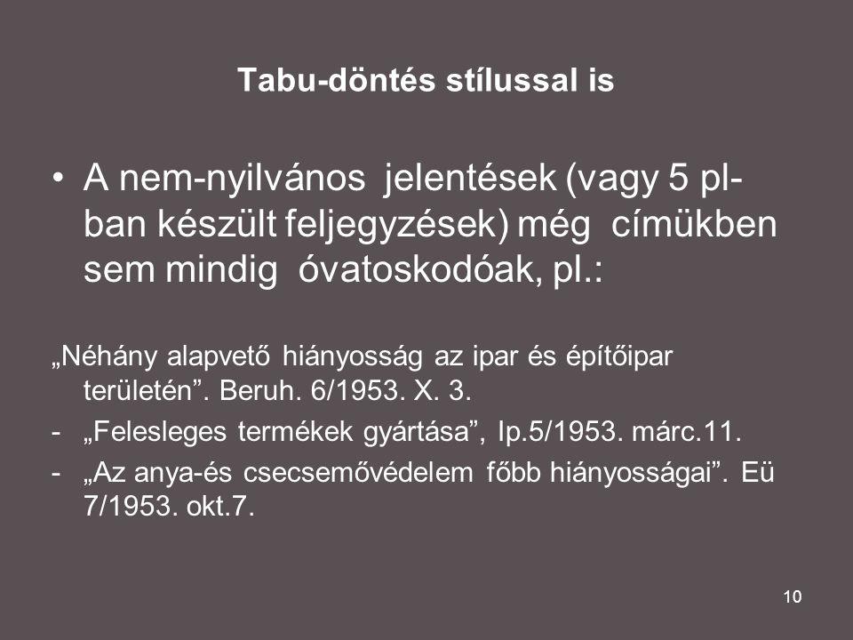 """10 Tabu-döntés stílussal is •A nem-nyilvános jelentések (vagy 5 pl- ban készült feljegyzések) még címükben sem mindig óvatoskodóak, pl.: """"Néhány alapv"""