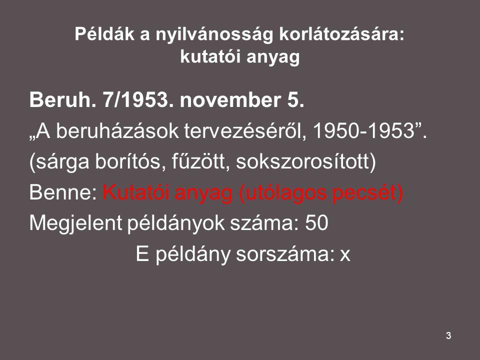 """3 Példák a nyilvánosság korlátozására: kutatói anyag Beruh. 7/1953. november 5. """"A beruházások tervezéséről, 1950-1953"""". (sárga borítós, fűzött, soksz"""