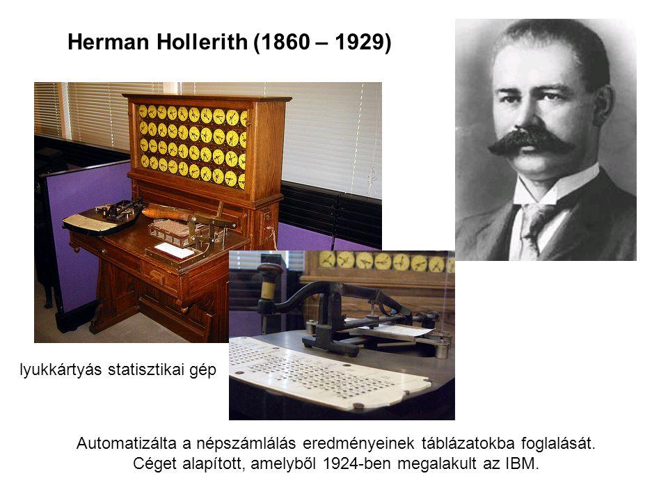 Herman Hollerith (1860 – 1929) Automatizálta a népszámlálás eredményeinek táblázatokba foglalását. Céget alapított, amelyből 1924-ben megalakult az IB