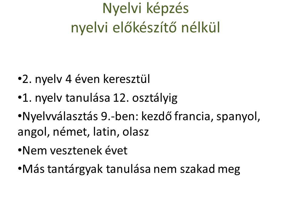 Nyelvi képzés nyelvi előkészítő nélkül • 2. nyelv 4 éven keresztül • 1.
