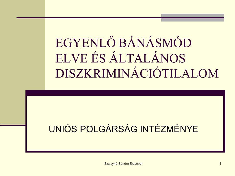 Szalayné Sándor Erzsébet2 Egyenlő bánásmód elve Általános elv - Európai Bíróság gyakorlatában alakult ki: - íratlan közösségi jogelv - tartalma: lényegét tekintve azonos tényállásokat tilos különbözőképpen, az egymástól eltérő tényállásokat tilos azonos módon kezelni - Frilli, Ruckdeschel-ügyek