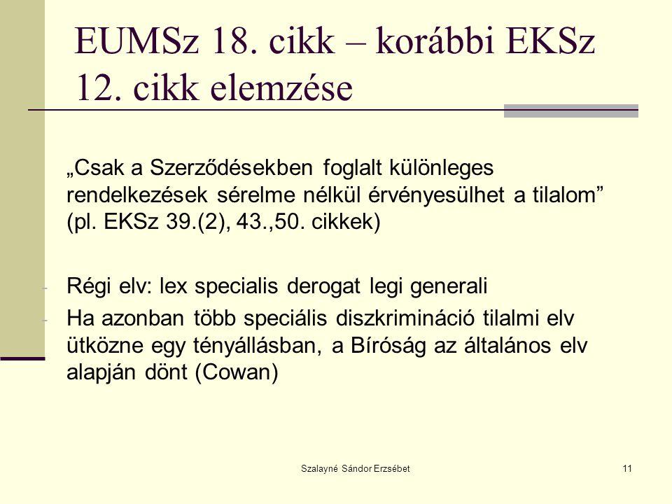 """Szalayné Sándor Erzsébet11 EUMSz 18. cikk – korábbi EKSz 12. cikk elemzése """"Csak a Szerződésekben foglalt különleges rendelkezések sérelme nélkül érvé"""