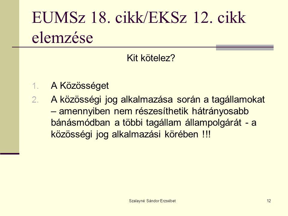 Szalayné Sándor Erzsébet12 EUMSz 18. cikk/EKSz 12. cikk elemzése Kit kötelez? 1. A Közösséget 2. A közösségi jog alkalmazása során a tagállamokat – am