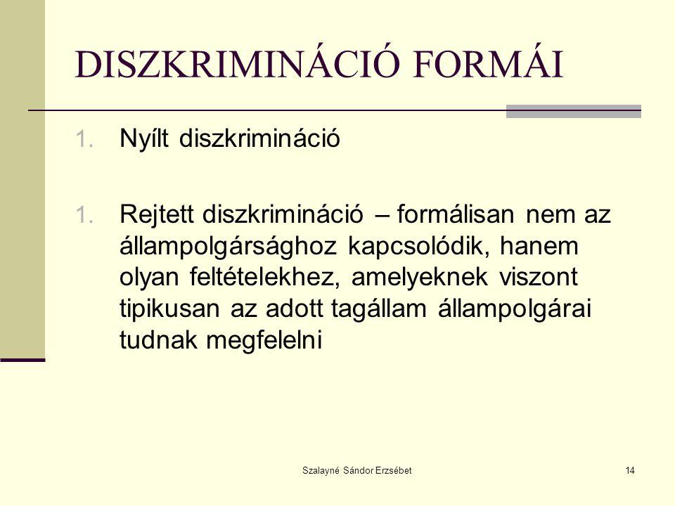Szalayné Sándor Erzsébet14 DISZKRIMINÁCIÓ FORMÁI 1. Nyílt diszkrimináció 1. Rejtett diszkrimináció – formálisan nem az állampolgársághoz kapcsolódik,
