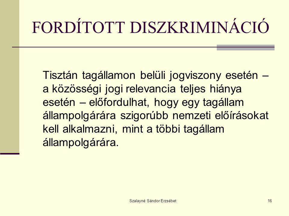 Szalayné Sándor Erzsébet16 FORDÍTOTT DISZKRIMINÁCIÓ Tisztán tagállamon belüli jogviszony esetén – a közösségi jogi relevancia teljes hiánya esetén – e