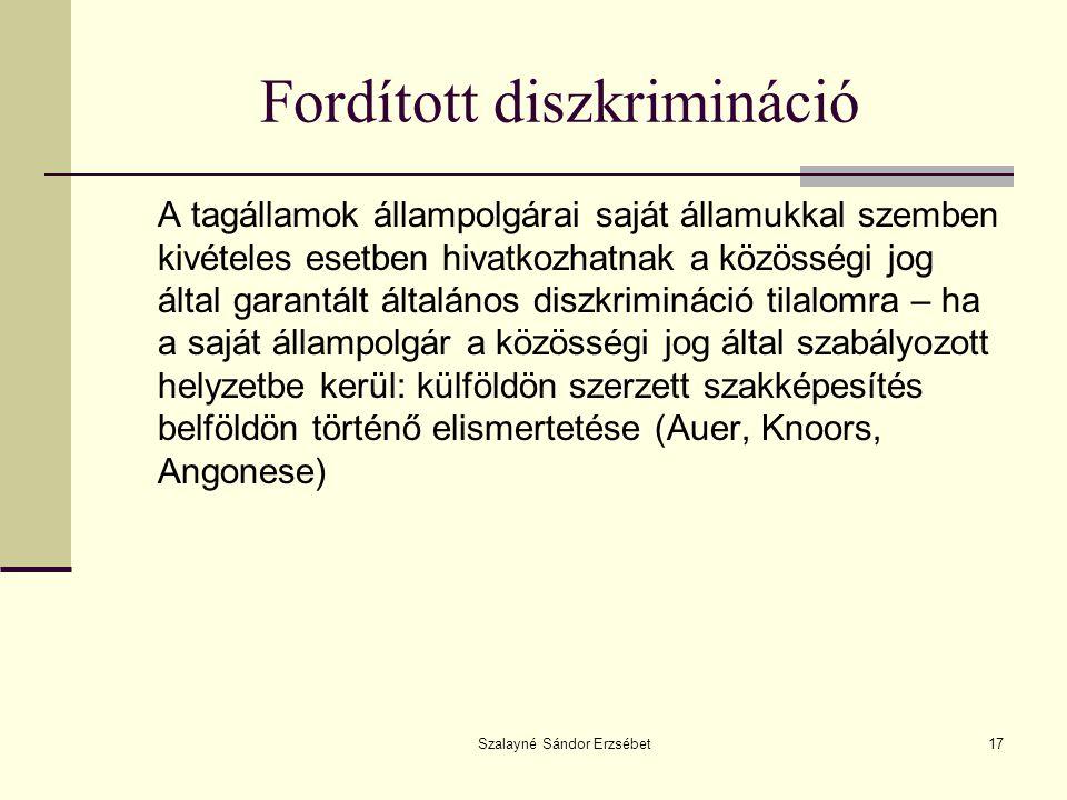Szalayné Sándor Erzsébet17 Fordított diszkrimináció A tagállamok állampolgárai saját államukkal szemben kivételes esetben hivatkozhatnak a közösségi j