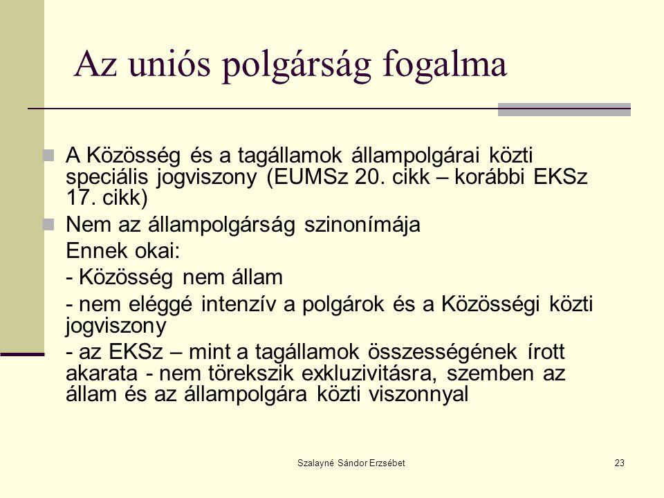 Szalayné Sándor Erzsébet23 Az uniós polgárság fogalma  A Közösség és a tagállamok állampolgárai közti speciális jogviszony (EUMSz 20. cikk – korábbi