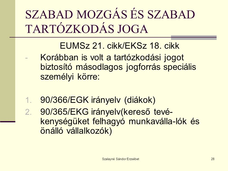 Szalayné Sándor Erzsébet28 SZABAD MOZGÁS ÉS SZABAD TARTÓZKODÁS JOGA EUMSz 21. cikk/EKSz 18. cikk - Korábban is volt a tartózkodási jogot biztosító más