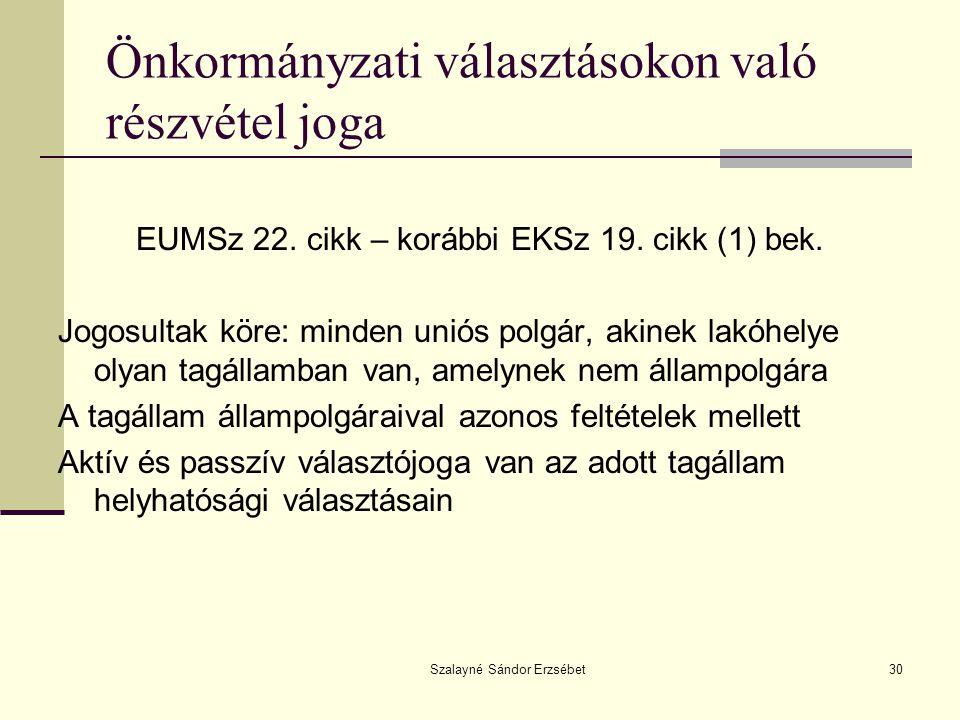 Szalayné Sándor Erzsébet30 Önkormányzati választásokon való részvétel joga EUMSz 22. cikk – korábbi EKSz 19. cikk (1) bek. Jogosultak köre: minden uni