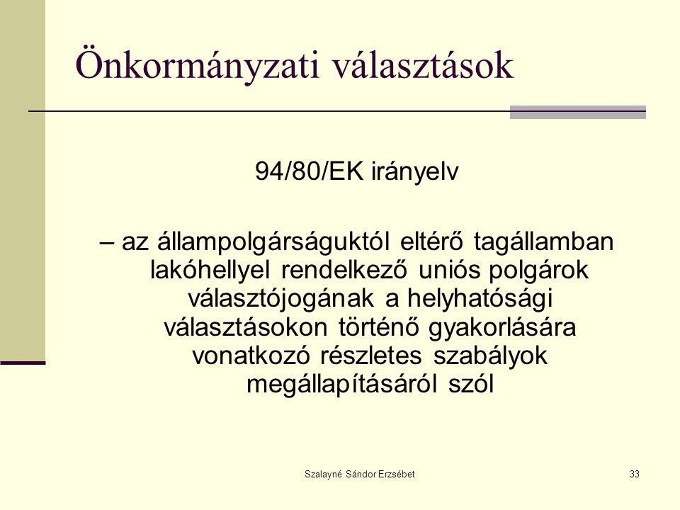 Szalayné Sándor Erzsébet33 Önkormányzati választások 94/80/EK irányelv – az állampolgárságuktól eltérő tagállamban lakóhellyel rendelkező uniós polgár