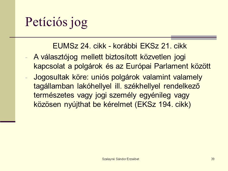 Szalayné Sándor Erzsébet39 Petíciós jog EUMSz 24. cikk - korábbi EKSz 21. cikk - A választójog mellett biztosított közvetlen jogi kapcsolat a polgárok