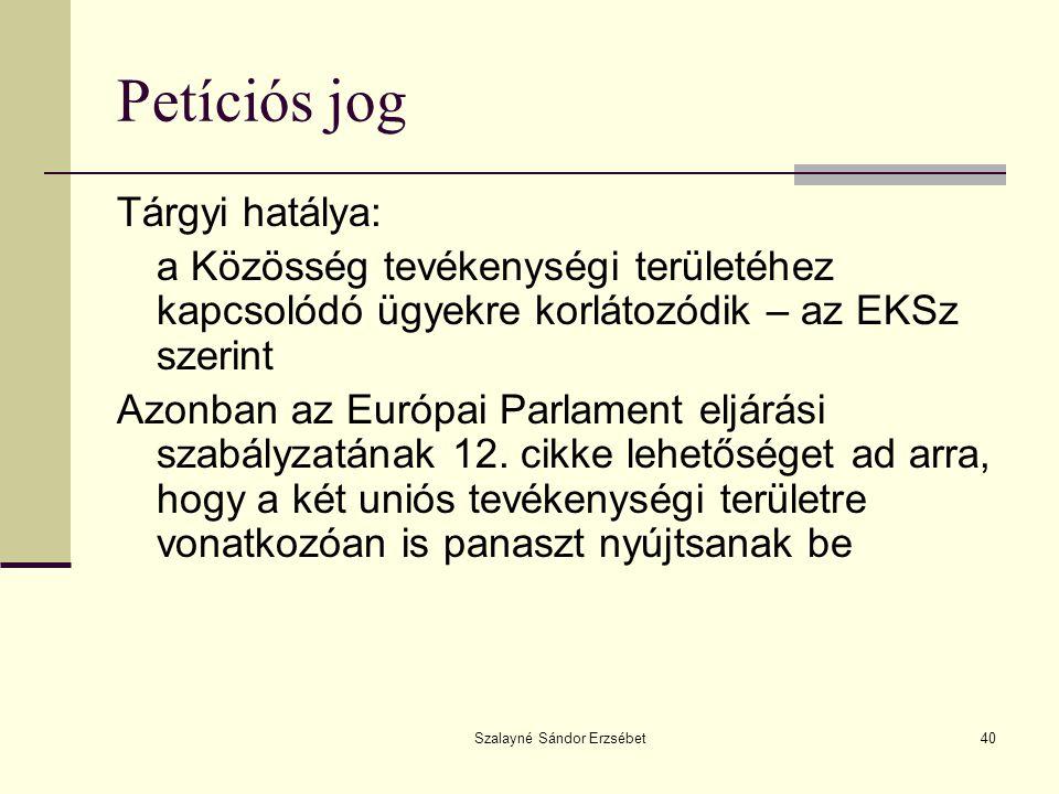 Szalayné Sándor Erzsébet40 Petíciós jog Tárgyi hatálya: a Közösség tevékenységi területéhez kapcsolódó ügyekre korlátozódik – az EKSz szerint Azonban