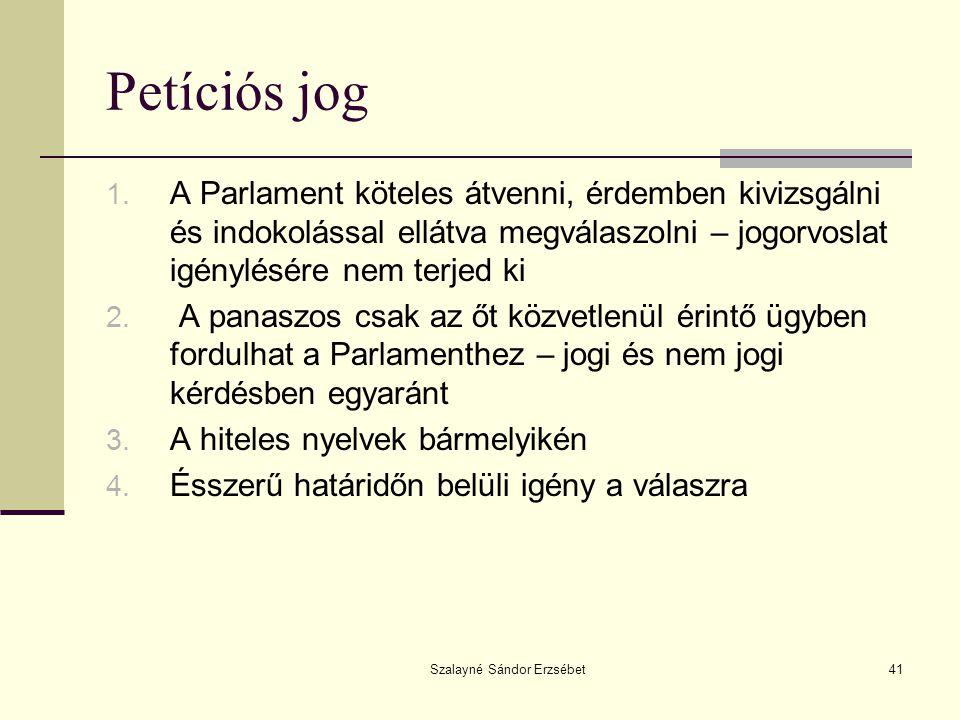 Szalayné Sándor Erzsébet41 Petíciós jog 1. A Parlament köteles átvenni, érdemben kivizsgálni és indokolással ellátva megválaszolni – jogorvoslat igény