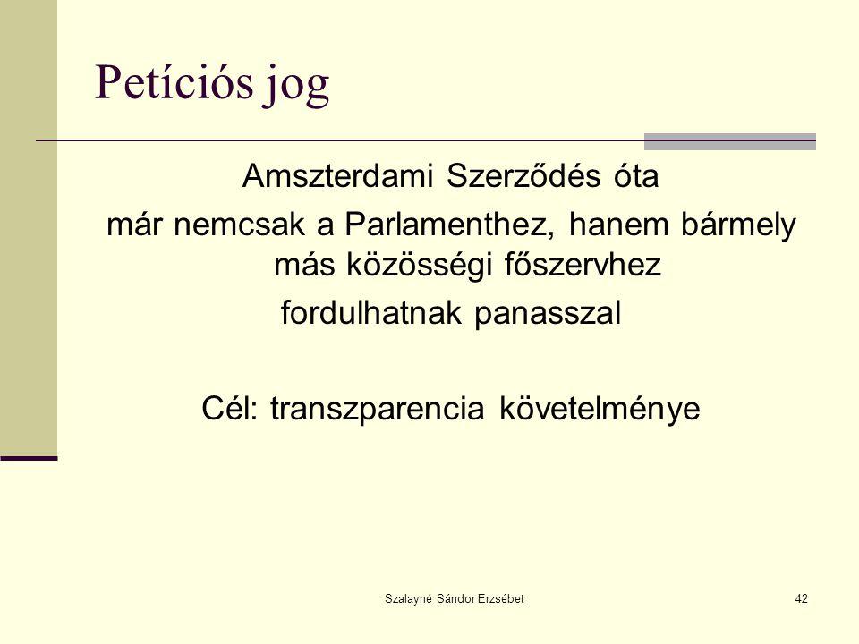 Szalayné Sándor Erzsébet42 Petíciós jog Amszterdami Szerződés óta már nemcsak a Parlamenthez, hanem bármely más közösségi főszervhez fordulhatnak pana