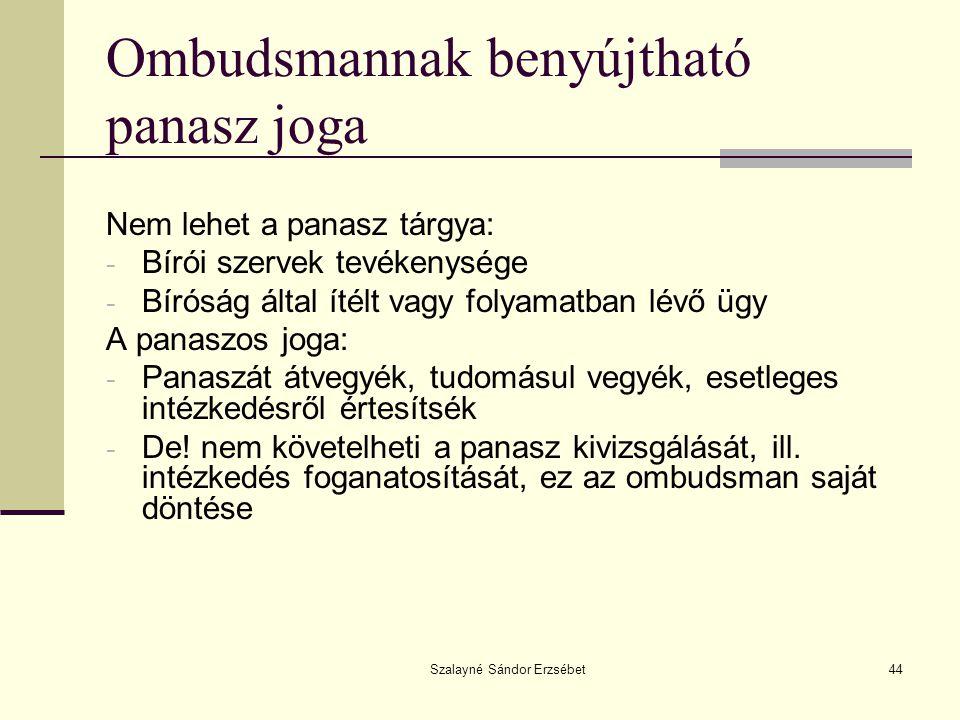 Szalayné Sándor Erzsébet44 Ombudsmannak benyújtható panasz joga Nem lehet a panasz tárgya: - Bírói szervek tevékenysége - Bíróság által ítélt vagy fol