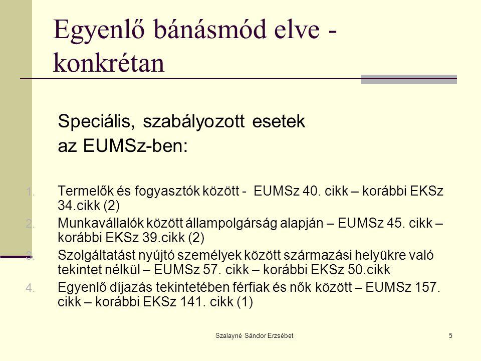 Szalayné Sándor Erzsébet5 Egyenlő bánásmód elve - konkrétan Speciális, szabályozott esetek az EUMSz-ben: 1. Termelők és fogyasztók között - EUMSz 40.