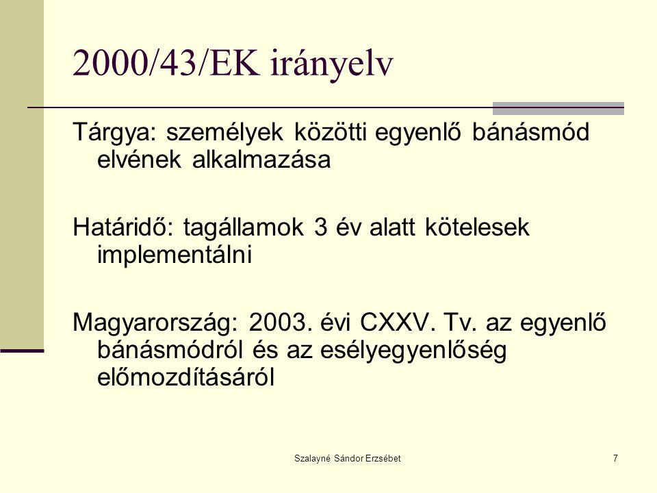 Szalayné Sándor Erzsébet7 2000/43/EK irányelv Tárgya: személyek közötti egyenlő bánásmód elvének alkalmazása Határidő: tagállamok 3 év alatt kötelesek