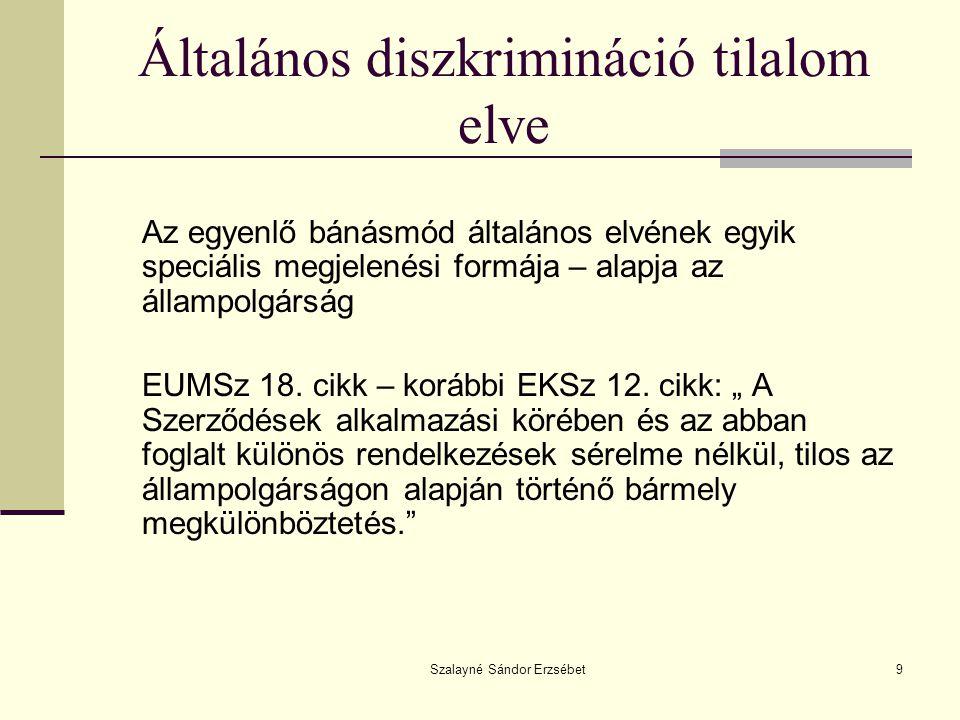 Szalayné Sándor Erzsébet9 Általános diszkrimináció tilalom elve Az egyenlő bánásmód általános elvének egyik speciális megjelenési formája – alapja az