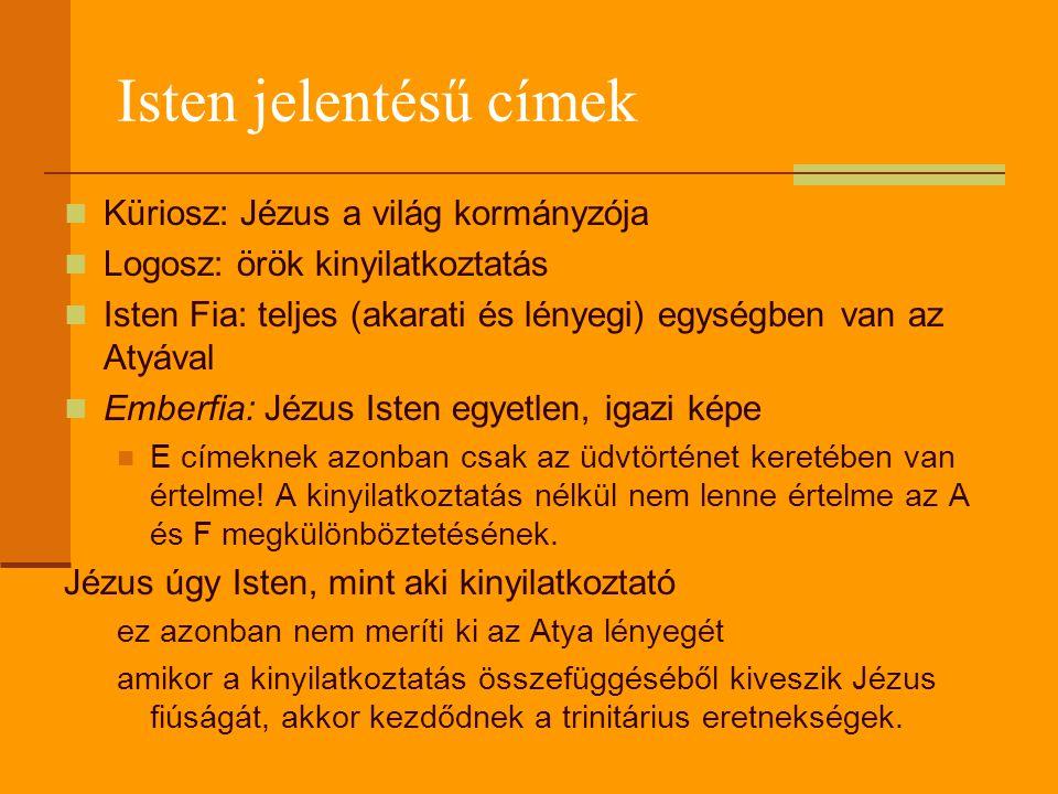Isten jelentésű címek  Küriosz: Jézus a világ kormányzója  Logosz: örök kinyilatkoztatás  Isten Fia: teljes (akarati és lényegi) egységben van az A