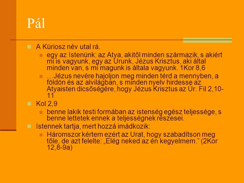 Pál  A Küriosz név utal rá.  egy az Istenünk: az Atya, akitől minden származik, s akiért mi is vagyunk, egy az Urunk, Jézus Krisztus, aki által mind