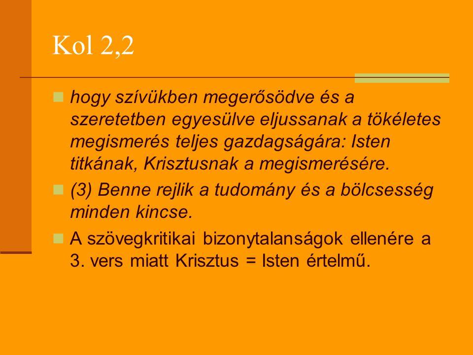 Kol 2,2  hogy szívükben megerősödve és a szeretetben egyesülve eljussanak a tökéletes megismerés teljes gazdagságára: Isten titkának, Krisztusnak a m