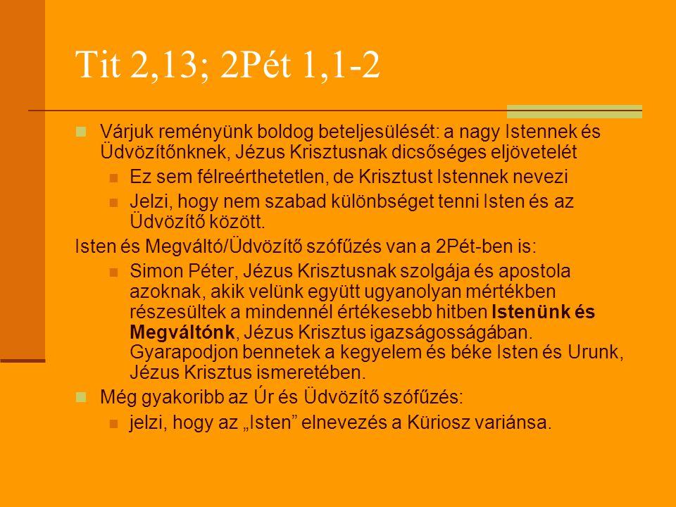 Tit 2,13; 2Pét 1,1-2  Várjuk reményünk boldog beteljesülését: a nagy Istennek és Üdvözítőnknek, Jézus Krisztusnak dicsőséges eljövetelét  Ez sem fél
